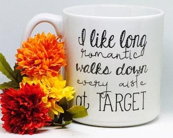 20oz funny coffee mug, I like long romantic walks down every aisle at target coffee mug, big coffee mug, white funny mug, Target Mug