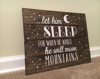 """Let Him Sleep For When He Wakes He Will Move Mountains – 16""""x16"""" Wooden Sign with Vinyl Quote"""