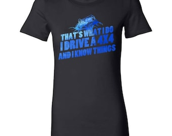 I Drive A 4 x 4 and I Know Things Off Road Driving Bella Shirt
