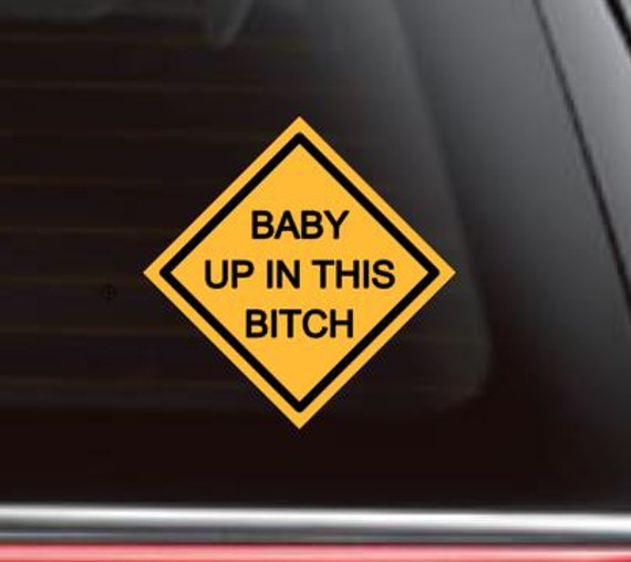 Baby up in this bitch baby on board car decal car
