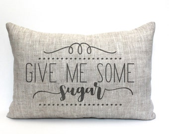 "give me some sugar pillow, rustic pillow, farmhouse pillow, farmhouse decor, phrase pillow, ""give me some sugar"""