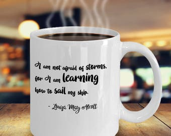 Not Afraid of Storms, Sail My Ship, Learning to Sail, Alcott Quote, Louisa M Alcott, Louisa May Alcott, Little Women Quote. Quote  Mug