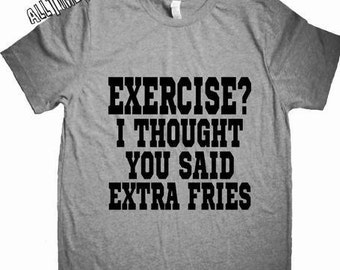 Exercise? I Thought You Said Extra Fries. Funny Thanksgiving Shirt. Funny Running Shirt. Cute 5K Shirt. Team Run Shirt.  -  Ships from USA