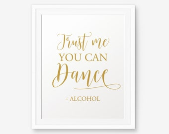 Trust me you can dance gold printable, Wedding Sign, Reception Sign, Dance Sign, Alcohol Wedding Sign, Wedding Bar Sign, Dance Sign