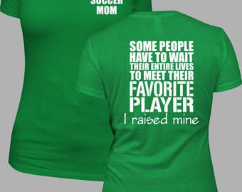 Soccer Mom Shirt, Soccer Mom T, Meet my Favorite Player, I raised mine.  Soccer Mom  Ladies Relaxed fit Round Neck Shirt  S to 3X