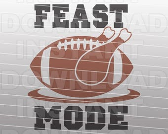 Feast Mode Football Turkey SVG File,Thanksgiving SVG,Football SVG -Vector Art Commercial & Personal Use- Cricut Explore Air,Silhouette Cameo