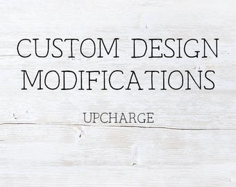 Custom Design Modifications Upcharge