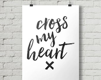 Cross My Heart - Inspirational Quote Typography Poster Printable