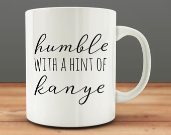 Humble With A Hint Of Kanye mug, funny kanye mug (M54-rts)