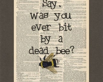 Movie Quote, Was You Ever Bit By a Dead Bee, Dictionary Art Print, Upcycled Dictionary Page, Old Book Art, Decorative Wall Art, 007