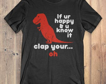 Funny Tyrannosaurus T-Rex T-Shirt Gift: If Your Happy And You Know It Clap Your Oh