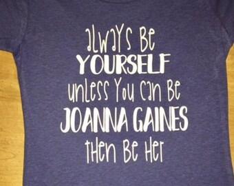 SHIRT. Joanna Gaines. Be yourself. Ladies shirt. Womans shirt. Craft shirt. Joanna shirt. Gaines shirt. Fixer Upper.