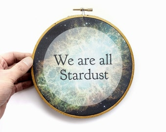 We are all Stardust Cotton Print, Mounted within a gold painted Emboridery Hoop. Space, Cosmos Wall Art. Nebula Home Decor, Wall Hanging