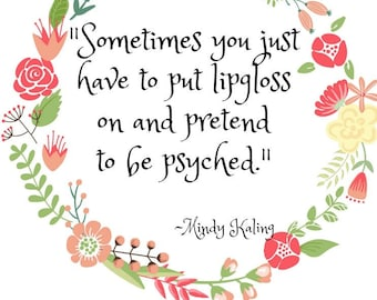 Mindy Kaling Quote: Sometimes you just have to just lipgloss on and pretend to be psyched.