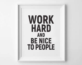 Work Hard and Be Nice to People, Printable Quotes, Inspirational Print, Motivational Print, Printable Art, Quote Print, Instant Download Art