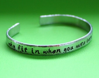 Why Fit In When You Were Born To Stand Out - Hand Stamped Cuff Bracelet - Message Jewelry