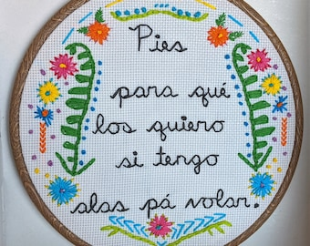 "Frida Kahlo Quote and Floral Embroidery on 8 inch Hoop - ""Pies para qué los quiero si tengo alas pa' volar"" Spanish Frida Flowers Bright"