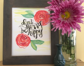 Happy Quote, Inspirational Quote, Floral, Calligraphy, Nursery Art, Don't Worry Be Happy, Handmade Watercolor Art Print