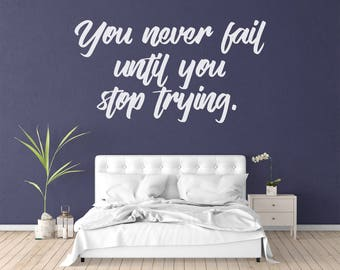 You never fail until you stop trying. - Motivational Quote Decal - Vinyl Wall Decor - Pick Your Color - Motivation - Inspiration