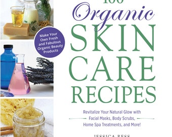 100 Organic Skincare Recipes: Make Your Own Fresh and Fabulous Organic Beauty Products - INSTANT DOWNLOAD