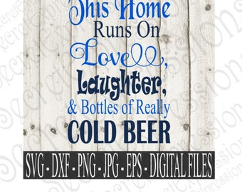 This Home Runs On Love, Laughter, Cold Beer svg, Beer Svg, Digital Cutting File, Eps, Png, JPEG, DXF, SVG Cricut, Svg Silhouette, Print File