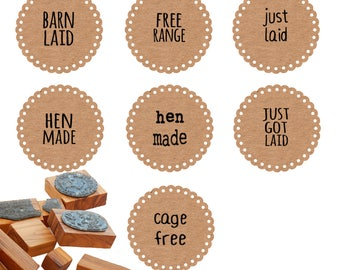 Hen Made/Cage Free/Free Range/Barn Laid/Just Laid......  a choice of 7 stamps for your egg packaging