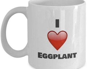 I Love Eggplant, Eggplant Mug, Eggplant Coffee Mug, Eggplant Gifts, Funny Coffee Mug