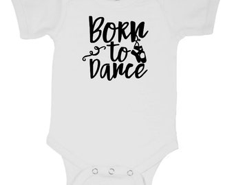 Born to Dance Dancer Dancing Trendy Infant Baby Kids Children Shirt Bodysuit Many Sizes Colors Jenuine Crafts