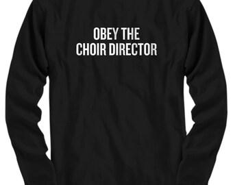 Funny Choir Director Gift - Choir T-Shirt - Obey The Choir Director - Long Sleeve Tee