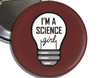 I'm A Science Girl Pin / Button