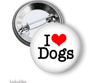 I Love Dogs pinback button badge or magnet - I Love Dogs