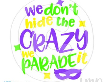 We dont hide the crazy, we parade it Mardi Gras shirt