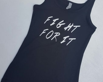 FIGHT FOR IT Workout/Fitness tank  Work hard/Kill it/Beast Mode Fitlife/Fitchicks/Fitgirls