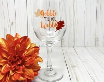 Thanksgiving Wine Glass, Gobble Til You Wobble Wine Glass, Thanksgiving Gift, Turkey Day, Funny Thanksgiving, Thanksgiving Wine Glasses
