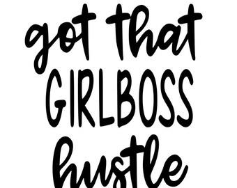 got that girl boss hustle, be your own boss, girl power, boss hustle,   cricut, SVG, silhouette, printable, instant download