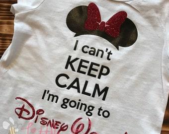 I Cant Keep Calm Im Going To Disney Shirt | Going To Disney Shirt | Going to Disney World | Going to Disneyland