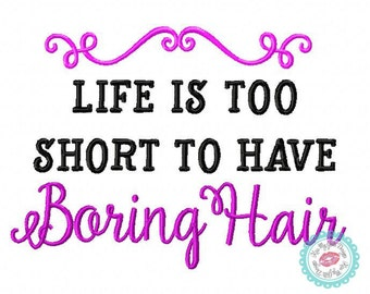 Life is Too Short to Have Boring Hair Machine Embroidery  Design