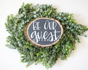 Be Our Guest- Rustic Hand-lettered Wood Slice