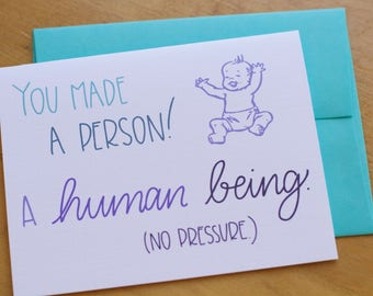 You Made a Human Being Baby Card