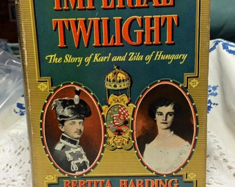 Vintage IMPERIAL TWILIGHT,Story of Karl & Zita OF Hungary first edition 1939 dust jacket