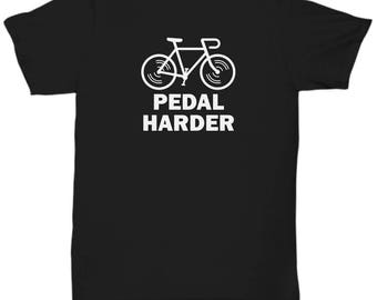 Pedal Harder Funny Bicycle Shirt Gift Cycling Love Riding Cycle Bicycling Ride Bike Sarcastic