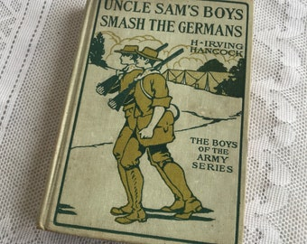 Antique Hardcover Book Uncle Sam's Boys Smash the Germans /  Children's Novel from The Boys of the Army Series by H Irving Hancock 1919