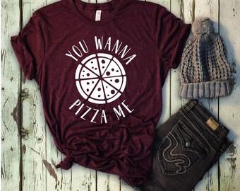 You Wanna Pizza Me T-Shirt, Pizza T-Shirt, Pizza Me Shirt