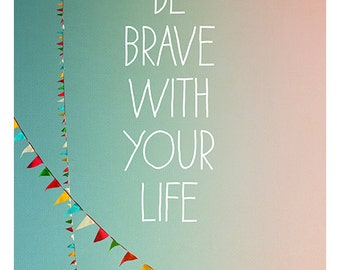 Be Brave - Typography Print - Home Decor - Wall Art - Fine Art Photograph - Inspirational Quote - Banner - Bunting - Pink Print- Turquoise