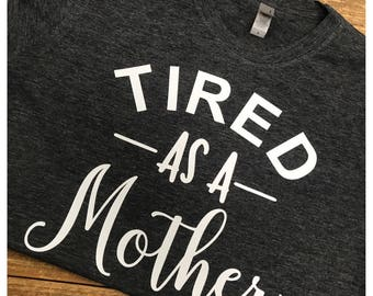 Tired as a Mother Crew Neck Tee