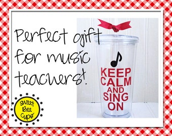 Keep Calm and Sing On, Crimson, Ruby Red, Cerise or Any Color, Personalized Acrylic Cup, Music Teachers, Singers, Musicians, Acrylic Tumbler