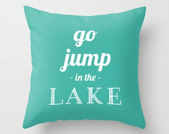 Go Jump In The Lake Pillow Cover, Lake Pillow cover, Beach quote Pillow cover, Funny Pillow cover, lake decor, turquoise blue pillow cover