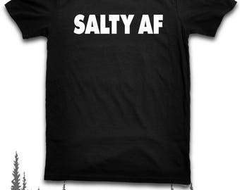 Salty AF As Fuck Mad Funny Game Quote T Shirt