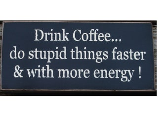 Drink Coffee do stupid things faster... primitive sign