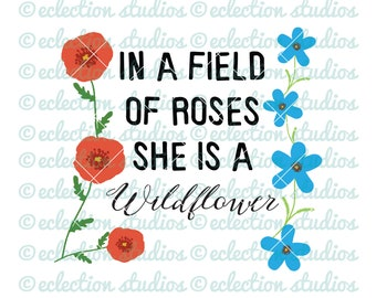 Sign SVG, In A Field of Roses She Is A Wildflower, nursery sign, inspirational sign cut file, commercial use, svg, dxf, eps, png, jpg
